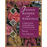 Indigo, Madder and Marigold: A Portfolio of Colors From Natural Dyes ~ Trudy Van Stralen
