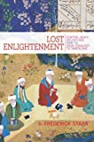 Lost Enlightenment: Central Asias Golden Age from the Arab Conquest to Tamerlane