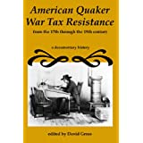 American Quaker War Tax Resistance: From The 17Th Through The 19Th Centuries ~ David Gross