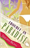Trouble in Paradise (Paradise Series) (Volume 3) (0615776779) by Brown, Deborah