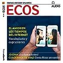 ECOS audio - El amor en los tiempos del internet. 2/2017: Spanisch lernen Audio - Die Liebe in den Zeiten des Internets Hörbuch von  div. Gesprochen von:  div.