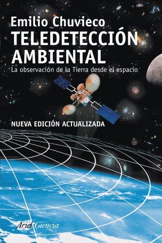 Teledetección ambiental: La observación de la tierra desde el espacio (Ariel Ciencia)
