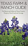 Texas Farm & Ranch Guide: For Buyers and Sellers of Texas Country Property, Rural Land and Acreage