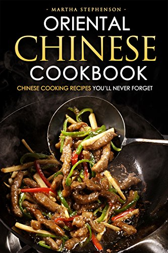 Oriental Chinese Cookbook - Chinese Cooking Recipes you'll never forget: 25 Simple and Delicious Chinese Recipes by Martha Stephenson