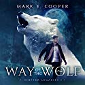 Way of the Wolf: Shifter Legacies 1 Hörbuch von Mark E. Cooper Gesprochen von: Mikael Naramore