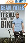 Sean Yates: It's All About the Bike:...