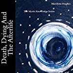 Death, Dying, and the Afterlife: (The Mystic Knowledge Series) | Marilynn Hughes