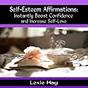 Self-Esteem Affirmations: Instantly Boost Confidence and Increase Self-Love (       UNABRIDGED) by Lexie Hay Narrated by Tony Pettit