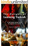 The Delights of Learning Turkish: A self-study course book for learners of Turkish (English Edition)