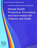 img - for Occupational Therapy Practice Guidelines for Mental Health Promotion, Prevention, and Intervention for Children and Youth (AOTA PRACTICE GUIDELINES SERIES) book / textbook / text book