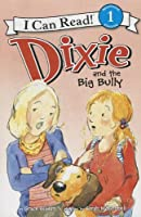 Dixie and the Big Bully (I Can Read Book 1)