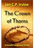 Crown of Thorns-The race to clone Jesus Christ : The controversial page-turning Medical Thriller Conspiracy-[Omnibus Edition containing Book 1 &amp; Book 2]