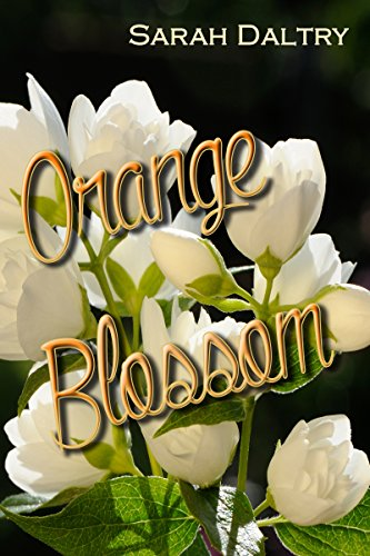 Sarah Daltry - Orange Blossom (A Flowering Novel) (English Edition)