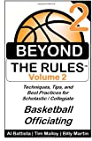Beyond the Rules - Basketball Officiating - Volume 2: More Techniques, Tips, and Best Practices for Scholastic / Collegiate Basketball Officials