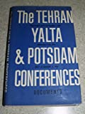 The Tehran, Yalta and Potsdam Conferences: documents