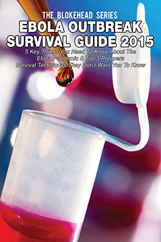 The Blokehead - Ebola Outbreak Survival Guide 2015: 5 Key Things You Need To Know About The Ebola Pandemic & Top 3 Preppers Survival Techniques They Don't Want You To ... Blokehead Success Series) (English Edition)