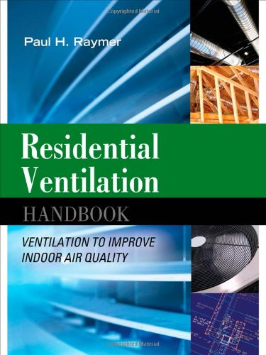 Residential Ventilation Handbook: Ventilation to Improve Indoor Air Quality - McGraw-Hill Professional - 0071621288 - ISBN: 0071621288 - ISBN-13: 9780071621281