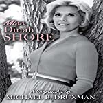 Miss Dinah Shore: A Biography | Michael B. Druxman