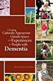 img - for Creating Culturally Appropriate Outside Spaces and Experiences for People with Dementia: Using Nature and the Outdoors in Person-Centred Care book / textbook / text book