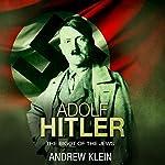 Adolf Hitler: The Bigot of the Jews   Andrew Klein