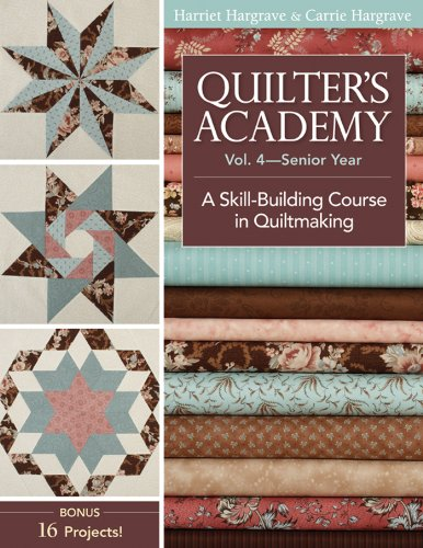 Quilter's Academy Vol. 4 – Senior Year: A Skill Building Course in Quiltmaking (Quilters Academy) image