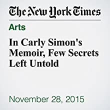 In Carly Simon's Memoir, Few Secrets Left Untold (       UNABRIDGED) by Janet Maslin Narrated by Kristi Burns