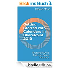 Getting Started with Calendars in SharePoint 2013 (SharePoint 2013 End User Series Book 4) (English Edition)