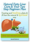 Natural Fatty Liver Cure and Your Two Step Regimen Plan Healing a fatty liver the natural and spiritual way: Treat and prevent liver disease