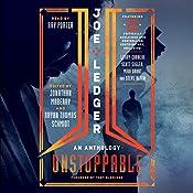Joe Ledger: Unstoppable | [Jonathan Maberry - editor, Bryan Thomas Schmidt - editor]