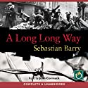 A Long Long Way (       UNABRIDGED) by Sebastian Barry Narrated by John Cormack