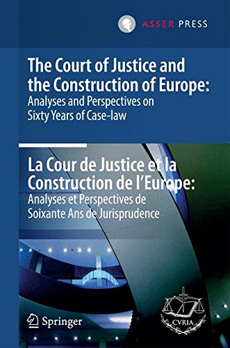 The Court of Justice and the Construction of Europe/ La Cour de Justice et la Construction de l'Europe: Analyses and Perspectives on Sixty Years of ... Perspectives de Soixante Ans de Jurusprudence