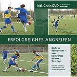 """Erfolgreiches Angreifen: Moderne Spielsysteme - vom Spielaufbau bis zum Torerfolg (mit 1 DVD)von """"Dirk Reim�ller"""""""