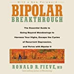 Bipolar Breakthrough: The Essential Guide to Going Beyond Moodswings to Harness Your Highs, Escape the Cycles of Recurrent Depression, and Thrive | Ronald R. Fieve