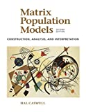 Matrix Population Models: Construction, Analysis, and Interpretation