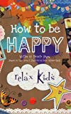 Relax Kids - How to be Happy: 52 positive activities for children