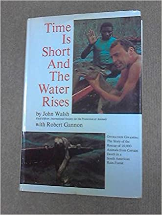 Time Is Short and the Water Rises, Operation Gwamba: The Story of the Rescue of 10,000 Animals from Certain Death in a South American Rain Forest
