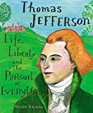 Thomas Jefferson: Life, Liberty and the Pursuit of Everything (0399240403) by Kalman, Maira