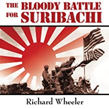 The Bloody Battle for Suribachi: The Amazing Story of Iwo Jima that Inspired Flags of Our Fathers (       UNABRIDGED) by Richard Wheeler Narrated by Danny Campbell