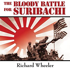 The Bloody Battle for Suribachi: The Amazing Story of Iwo Jima that Inspired Flags of Our Fathers | [Richard Wheeler]