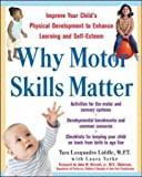 img - for Why Motor Skills Matter : Improve Your Child's Physical Development to Enhance Learning and Self-Esteem book / textbook / text book