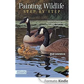 Painting Wildlife Step by Step: Learn from 50 demonstrations how to capture realistic textures in watercolor, oil and acrylic (North Light Classics)