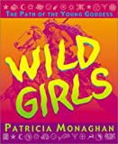 Wild Girls: The Path of the Young Goddess (1567184421) by Monaghan, Patricia