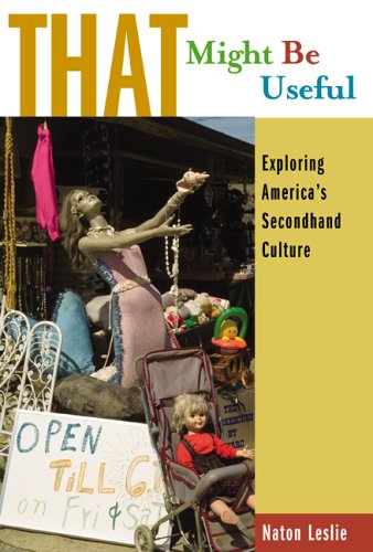 That Might Be Useful: Exploring America's Secondhand Culture, Naton Leslie