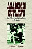 Academic Outlaws: Queer Theory and Cultural Studies in the Academy (0761906835) by William G. Tierney