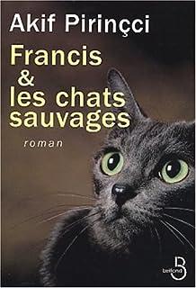 Francis et les chats sauvages : [roman], Pirinçci, Akif