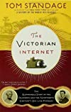 The Victorian Internet: The Remarkable Story of the Telegraph and the Nineteenth Century's On-line Pioneers 1st (first) Edition by Standage, Tom (2007)