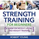 Strength Training for Beginners Audiobook by Robert Young Narrated by Heidi Madagame