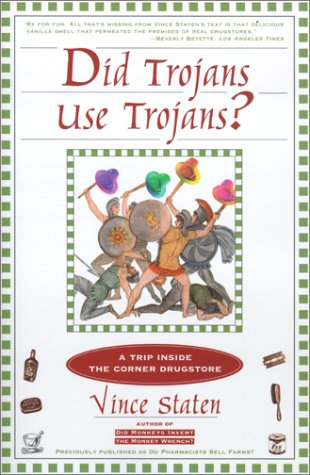 Did Trojans Use Trojans?: A TRIP INSIDE THE CORNER DRUGSTORE, Vince Staten