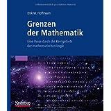 """Grenzen der Mathematik: Eine Reise durch die Kerngebiete der mathematischen Logikvon """"Dirk W. Hoffmann"""""""