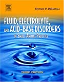 Fluid, Electrolyte and Acid-Base Disorders in Small Animal Practice (Fluid Therapy In Small Animal Practice)